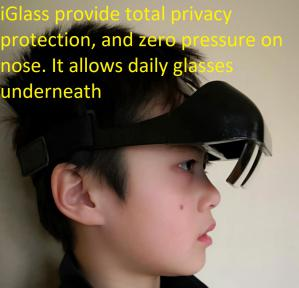 iGlass provide total Privacy protection and zero pressure on nose, it allows daily prescription glasses underneath as well