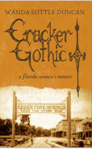 Cracker Gothic, A Florida Woman's Memoir