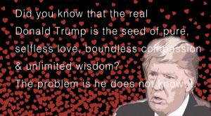 Realizing truth will make Mr.Trump a loving, caring person