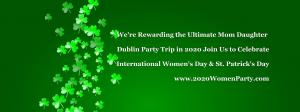 On March 8th Celebrate Women's Day and On March 14th Enjoy St. Patrick's Party