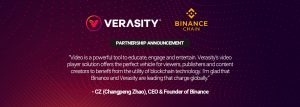 "Verasity Partners with Binance Chain, CZ (Changpeng Zhao), CEO & Founder of Binance said: ""Video is a powerful tool to educate, engage and entertain. Verasity's video player solution offers the perfect vehicle for viewers, publishers and content creators"