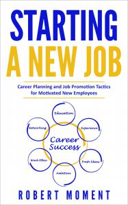 Starting a New Job: Career Planning and Job Promotion Tactics for Motivated New Employees