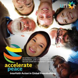 Accelerate Peace: Interfaith Action in Global Peacebuilding An international conference on the Stanford University campus Wednesday, June 26 & Thursday, June 27 https://uri.org/acceleratepeace