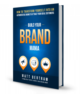 Build Your Brand Mania: How to Transform Yourself into an Authoritative Brand to Attract Your Ideal Customers