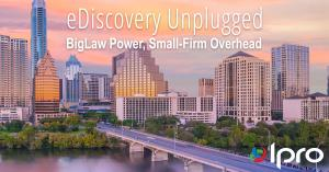 eDiscovery Unplugged: BigLaw Power, Small Firm Overhead. Ipro for Desktop.