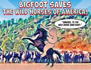Bigfoot Saves the Wild Horses