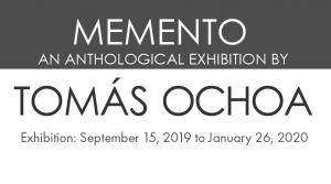 Memento: An Anthological Exhibition by Tomás Ochoa