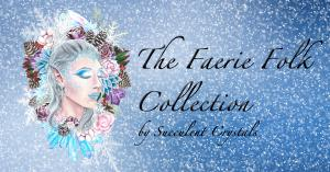 "A Snow Fairy surrounded by crystals, succulents, roses, and pinecones, with the words ""The Faerie Folk Collection by Succulent Crystals."""